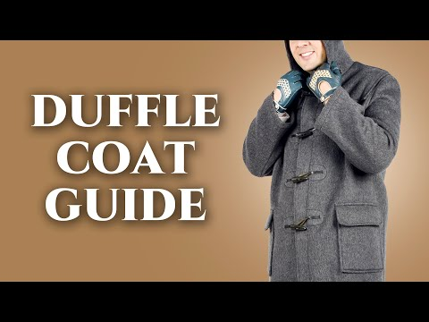 Duffle Coat Guide - How To Wear A Duffel - The Best Overcoat For Relaxed Men - Gentleman's Gazette