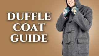 Duffle Coat Guide - How To Wear A Duffel - The Best Overcoat For Relaxed Men - Gentleman