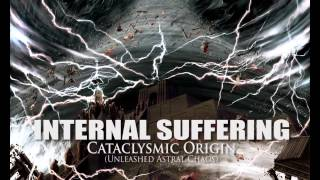 "INTERNAL SUFFERING ""Cataclysmic Origin"" (Unleashed Astral Chaos)"