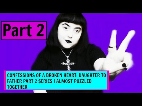 Confessions Of A Broken Heart : Daughter To Father PART 2 Series | Almost Puzzled Together