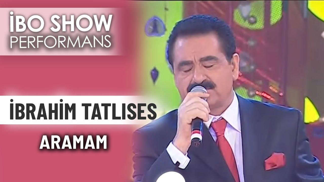 Aramam | İbrahim Tatlıses | İbo Show Performans