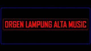 ORGEN LAMPUNG ALTA MUSIC Bagian 1