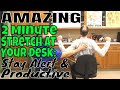 Amazing 2 Minute Stretch at Your Desk: Stay Alert and Productive!
