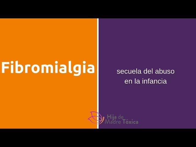 Fibromialgia, secuela del abuso narcisista en la infancia