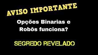 Opções Binarias e Robôs funciona vale apena onde comprar NÃO DEIXE DE VER ESSE VÍDEO