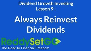 Dividend Growth Investing Lesson 9: Always Reinvest Dividends