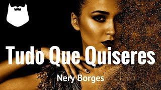 Nery Borges - Tudo Que Quiseres - Kizomba 2017