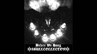 "Skullcollector ""Before We Hang"""