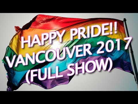 VANCOUVER PRIDE 2017 (FULL SHOW) GAY PARADE LOVE IS LOVE!