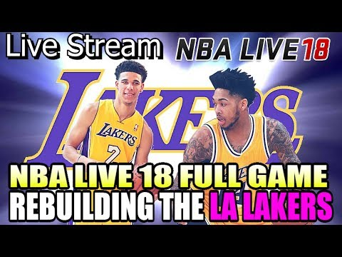 REBUILDING THE LOS ANGELES LAKERS! NBA LIVE 18 FRANCHISE FULL GAME!