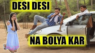 Desi Desi Na Bolya Kar Chhori Re || Desi Hu Gawar Nahi || Desi On Top ||  गरीब VS अमीर