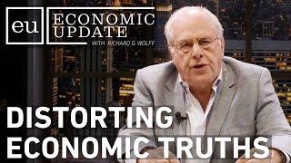 Economic Update: Distorting Economic Truths
