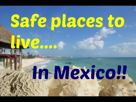 Safe Places To Live In Mexico   Where Are The Safest Places In Mexico 2015