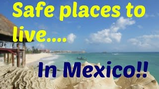 Safe places to live in Mexico | Where are the safest places in Mexico 2015