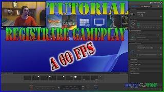 Tutorial - Registrare gameplay a 60 fps - NO ELGATO HD 60