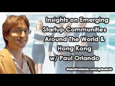 Podcast | Emerging Startup Communities in Hong Kong & Around The World w/ Paul Orlando
