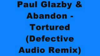 Paul Glazby & Abandon - Tortured (Defective Audio Remix)