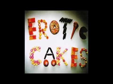Erotic Cakes - Wonderful Slippery Thing [HQ]