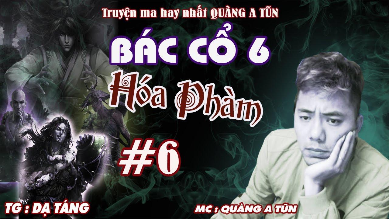 Tập 6 : Rừng U Minh bí ẩn   Siêu phẩm : Bác cổ Phần 6   Truyện ma pháp sư Quàng A Tũn diễn đọc