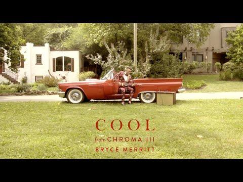 Cool • CHROMA: III LIVE •Bryce Merritt
