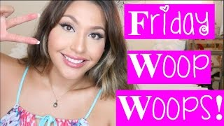 Friday Woop Woops! 07.24.15
