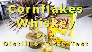Cornflakes Whiskey - Pt.2 The Distill and Taste Test