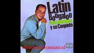 LATÍN BOOGALOO - PETE RODRÍGUEZ Y SU CONJUNTO.- Album Completo.