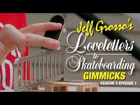 Grosso's Loveletters to Skateboarding - Gimmicks