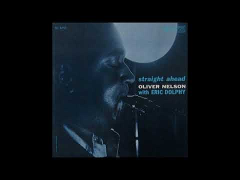 Oliver Nelson & Eric Dolphy -  Straight Ahead ( Full Album )