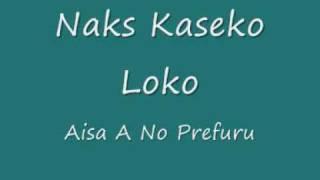 Naks Kaseko Loco - Aisa A No Prefuru