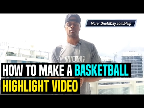 How To Make A Basketball Highlight Recruiting/Scouting Video | Dre Baldwin