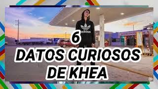 "6 cosas que no sabias de ""KHEA"""