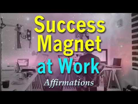 Success Magnet at Work - Powerful Affirmations for being a total success magnet at work