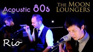 Rio - Duran Duran | Acoustic Cover by the Moon Loungers