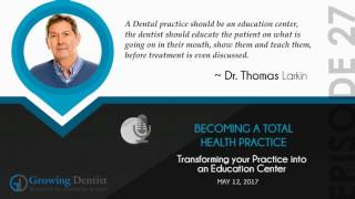 BECOMING A TOTAL DENTAL PRACTICE: Growing Dentist Podcast Show 27  : Continuing Education Dental