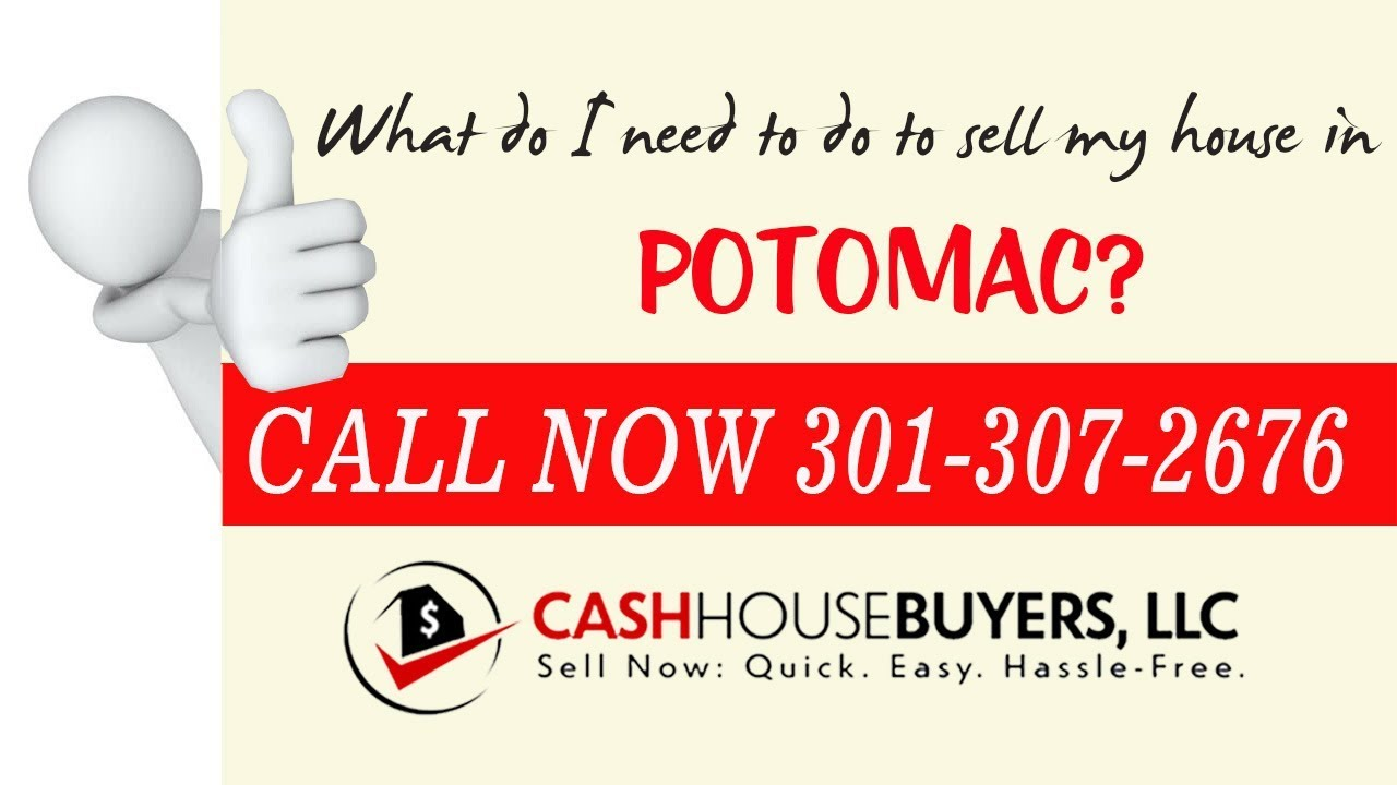 What do I need to do to sell my house fast in Potomac MD | Call 301 307 2676 | We Buy Houses Potomac