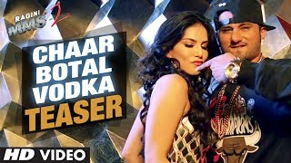 Chaar Botal Vodka Video Song Teaser 2 (First Look) | Ragini MMS 2 | Sunny Leone, Yo Yo Honey Singh