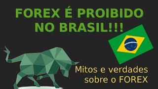 Forex é Proibido e ilegal no Brasil!!