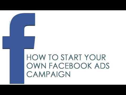 How To Start Your Own Facebook Ads Campaign