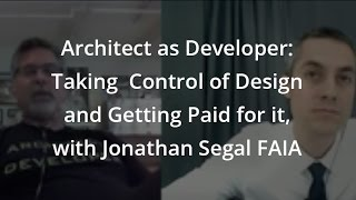 Architect as Developer: Taking Control of Design and Getting Paid for it, with Jonathan Segal FAIA