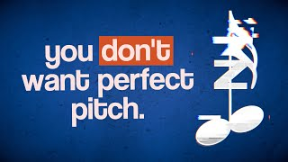 Why you DON'T want Perfect Pitch