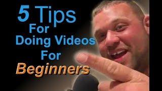 5 Tips for doing videos for beginners