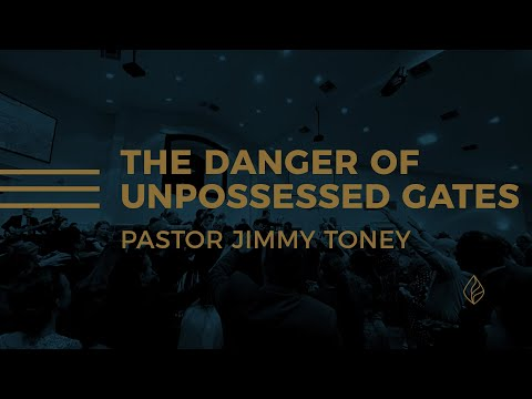 The Danger Of Unpossessed Gates / Pastor Jimmy Toney