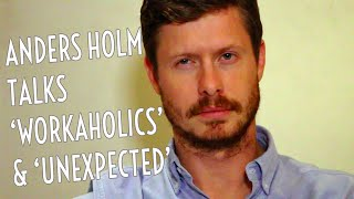 Anders Holm Talks 'Unexpected' & 'Workaholics' | WHOSAY