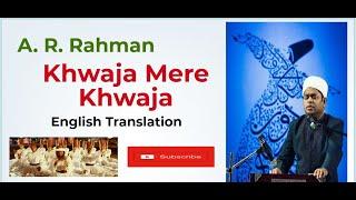 A. R. Rahman | Khwaja Mere Khwaja  English Translation