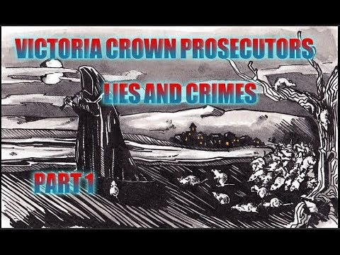Crown Counsel Victoria Prosecutors Lies And Crimes - Part 1