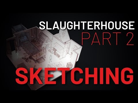 Slaughterhouse Part 2 - Sketching Layouts