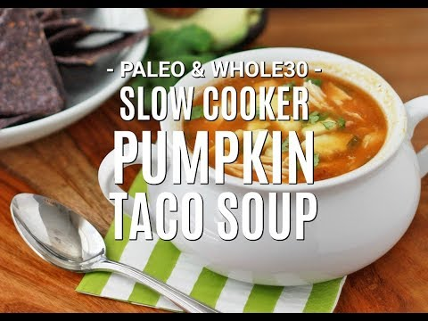 Slow Cooker Pumpkin Taco Soup (Paleo & Whole30 Approved!)