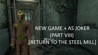 B: AC - New Game + As Joker (Part VIII) [Return to the Steel Mill]