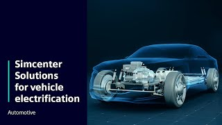 Simcenter Solutions for Vehicle Electrification - Frontloading design decisions for xEV engineering